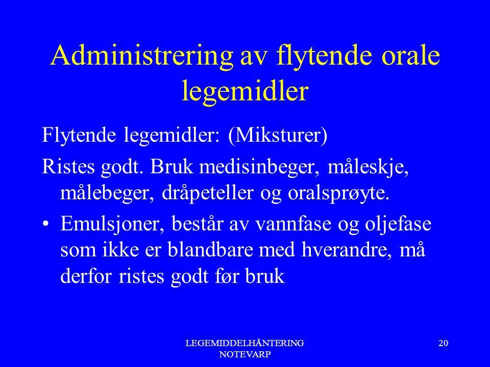 LEGEMIDDELHÅNTERING NOTEVARP 20 Administrering av flytende orale legemidler Flytende legemidler: (Miksturer) Ristes godt. Bruk medisinbeger, måleskje,