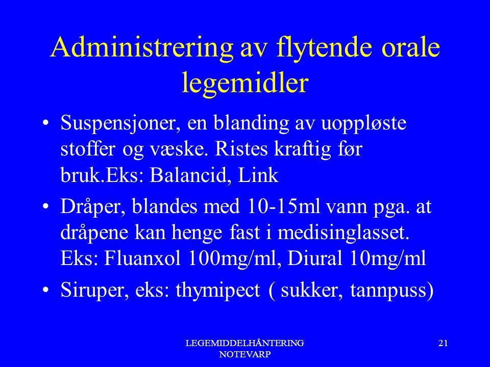 LEGEMIDDELHÅNTERING NOTEVARP 21 Administrering av flytende orale legemidler Suspensjoner, en blanding av uoppløste stoffer og væske. Ristes kraftig fø