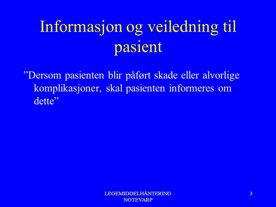"""LEGEMIDDELHÅNTERING NOTEVARP 3 Informasjon og veiledning til pasient """"Dersom pasienten blir påført skade eller alvorlige komplikasjoner, skal pasiente"""