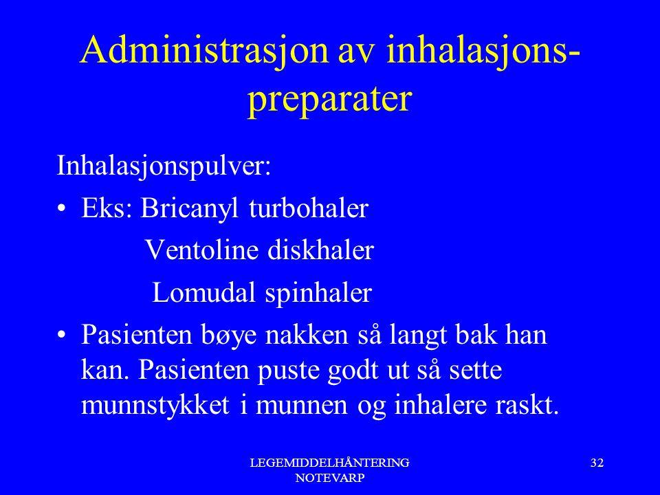 LEGEMIDDELHÅNTERING NOTEVARP 32 Administrasjon av inhalasjons- preparater Inhalasjonspulver: Eks: Bricanyl turbohaler Ventoline diskhaler Lomudal spin