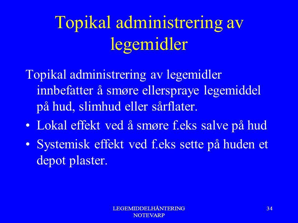 LEGEMIDDELHÅNTERING NOTEVARP 34 Topikal administrering av legemidler Topikal administrering av legemidler innbefatter å smøre ellerspraye legemiddel p