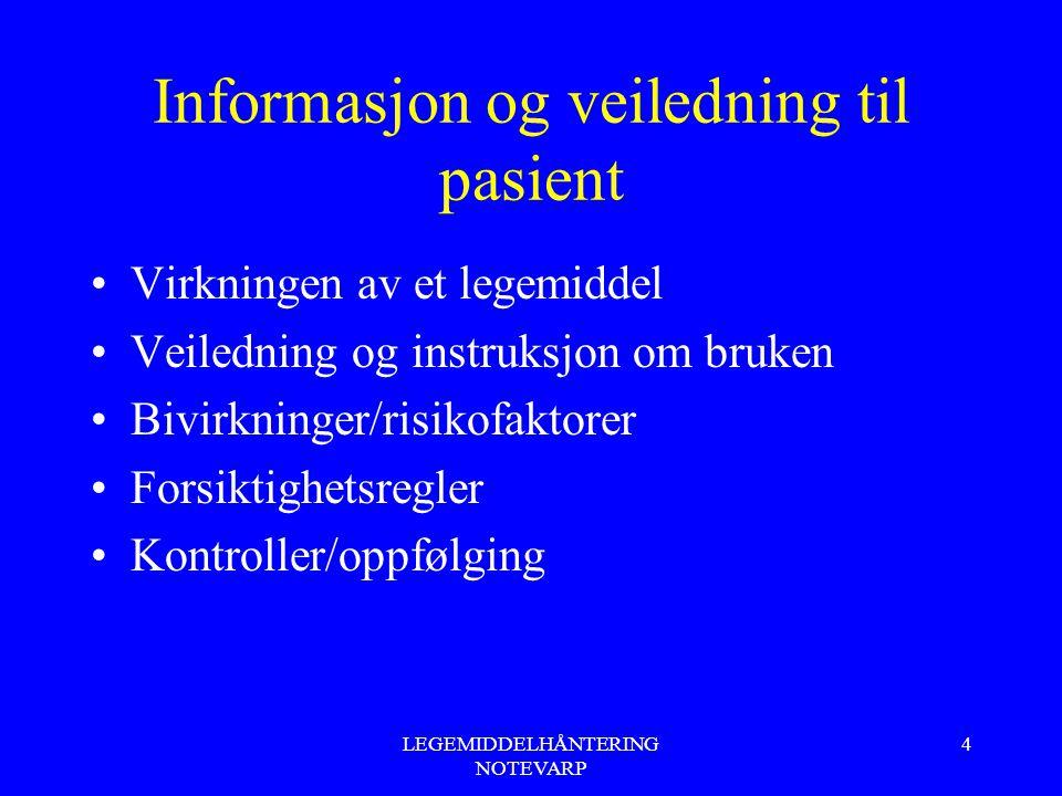 LEGEMIDDELHÅNTERING NOTEVARP 4 Informasjon og veiledning til pasient Virkningen av et legemiddel Veiledning og instruksjon om bruken Bivirkninger/risi