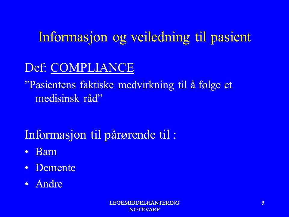 """LEGEMIDDELHÅNTERING NOTEVARP 5 Informasjon og veiledning til pasient Def: COMPLIANCE """"Pasientens faktiske medvirkning til å følge et medisinsk råd"""" In"""