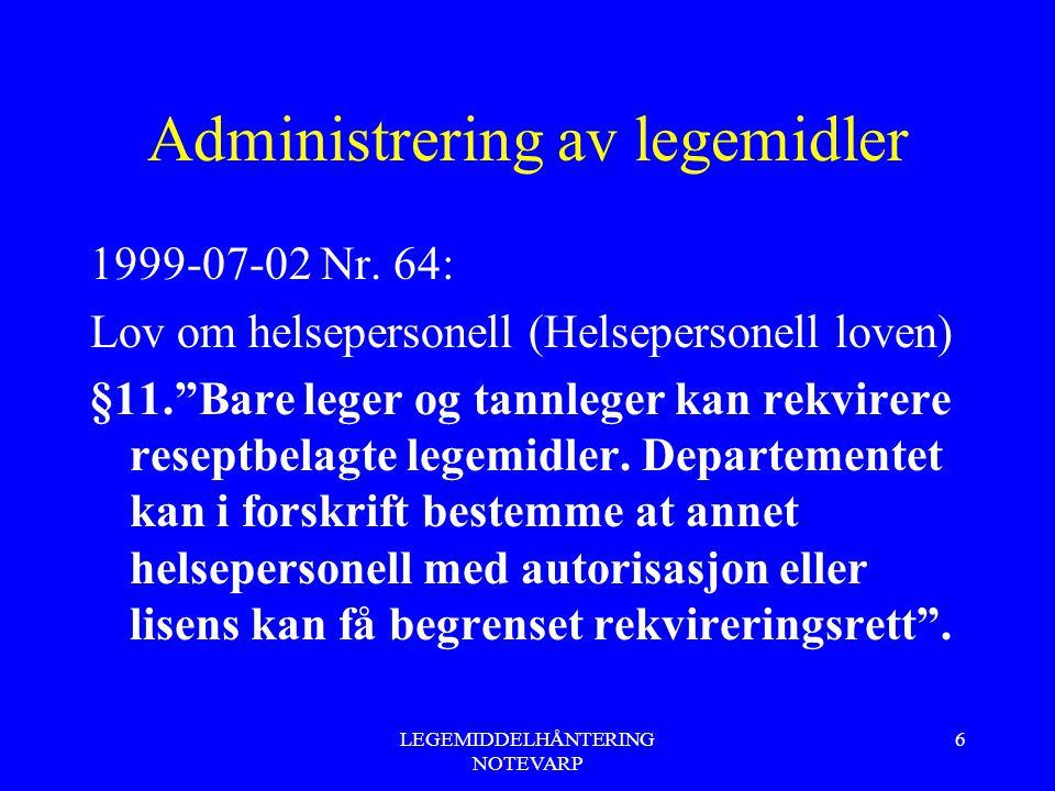 """LEGEMIDDELHÅNTERING NOTEVARP 6 Administrering av legemidler 1999-07-02 Nr. 64: Lov om helsepersonell (Helsepersonell loven) §11.""""Bare leger og tannleg"""