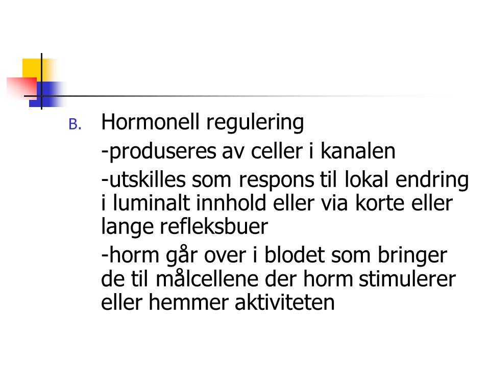 B. Hormonell regulering -produseres av celler i kanalen -utskilles som respons til lokal endring i luminalt innhold eller via korte eller lange reflek