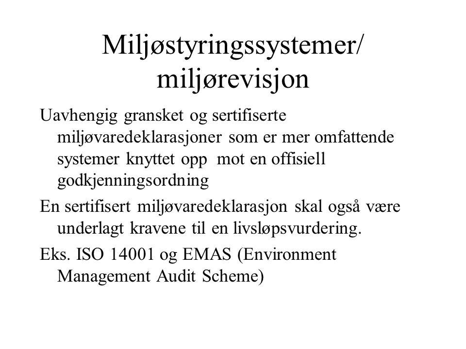 Miljøstyringssystemer/ miljørevisjon Uavhengig gransket og sertifiserte miljøvaredeklarasjoner som er mer omfattende systemer knyttet opp mot en offis