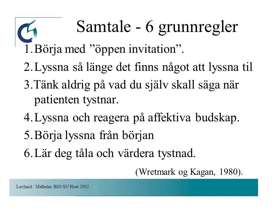"""Løyland / Melheim HiO/SU Høst 2002 Samtale - 6 grunnregler 1.Börja med """"öppen invitation"""". 2.Lyssna så länge det finns något att lyssna til 3.Tänk ald"""