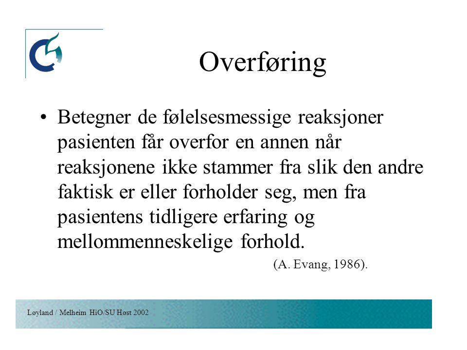 Løyland / Melheim HiO/SU Høst 2002 Overføring Betegner de følelsesmessige reaksjoner pasienten får overfor en annen når reaksjonene ikke stammer fra s