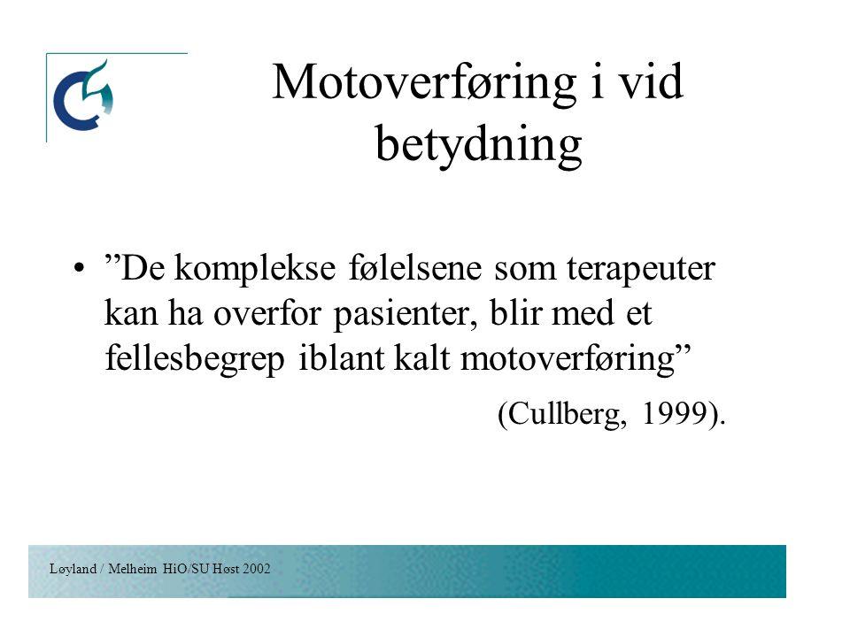 """Løyland / Melheim HiO/SU Høst 2002 Motoverføring i vid betydning """"De komplekse følelsene som terapeuter kan ha overfor pasienter, blir med et fellesbe"""