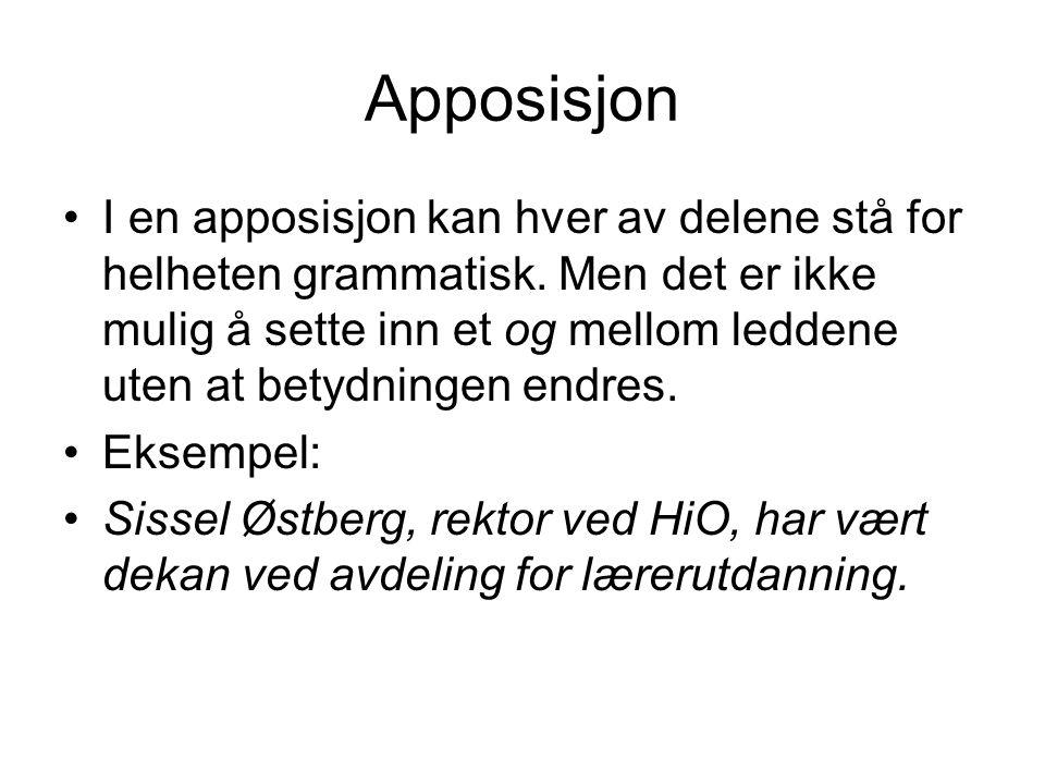 Apposisjon I en apposisjon kan hver av delene stå for helheten grammatisk. Men det er ikke mulig å sette inn et og mellom leddene uten at betydningen