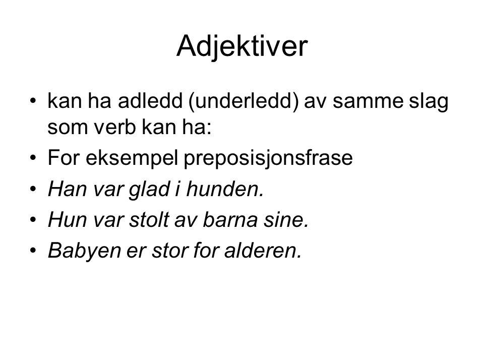 Adjektiver kan ha adledd (underledd) av samme slag som verb kan ha: For eksempel preposisjonsfrase Han var glad i hunden.