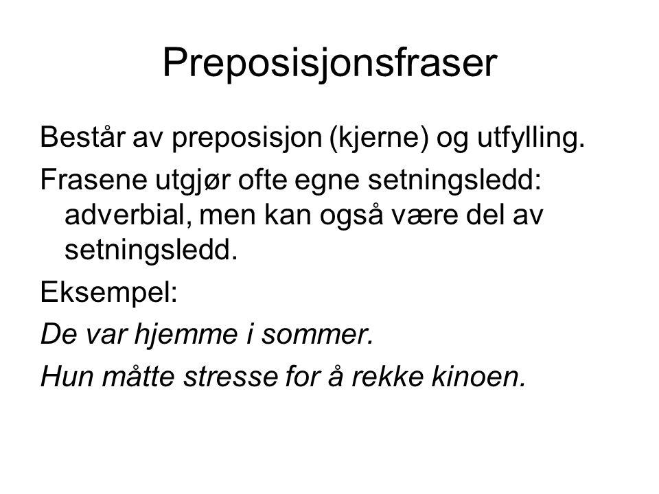Preposisjonsfraser Består av preposisjon (kjerne) og utfylling. Frasene utgjør ofte egne setningsledd: adverbial, men kan også være del av setningsled
