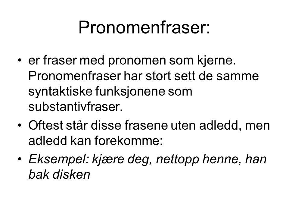 Pronomenfraser: er fraser med pronomen som kjerne.