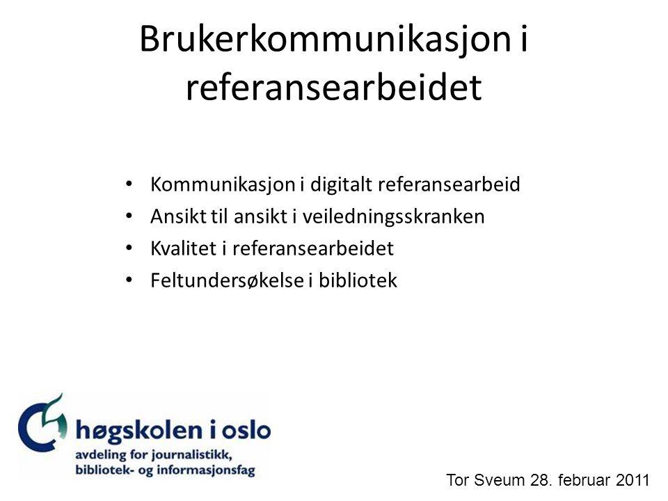 Brukerkommunikasjon i referansearbeidet Kommunikasjon i digitalt referansearbeid Ansikt til ansikt i veiledningsskranken Kvalitet i referansearbeidet
