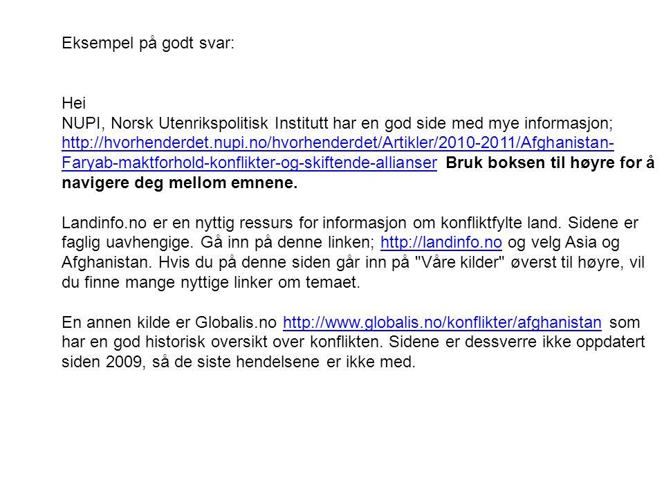 Eksempel på godt svar: Hei NUPI, Norsk Utenrikspolitisk Institutt har en god side med mye informasjon; http://hvorhenderdet.nupi.no/hvorhenderdet/Arti