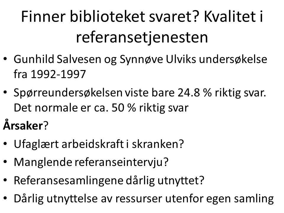 Finner biblioteket svaret? Kvalitet i referansetjenesten Gunhild Salvesen og Synnøve Ulviks undersøkelse fra 1992-1997 Spørreundersøkelsen viste bare