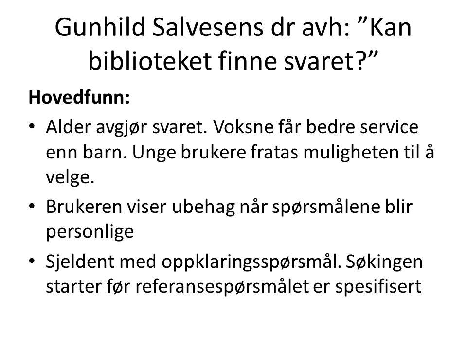 """Gunhild Salvesens dr avh: """"Kan biblioteket finne svaret?"""" Hovedfunn: Alder avgjør svaret. Voksne får bedre service enn barn. Unge brukere fratas mulig"""
