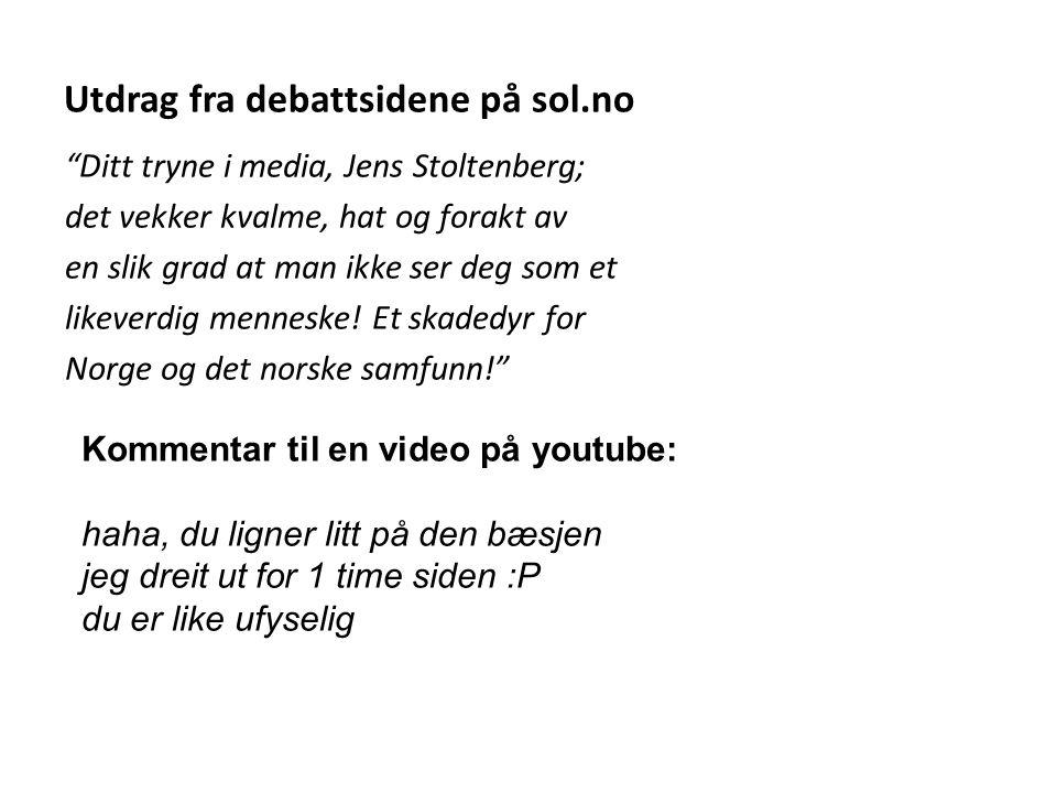 """Utdrag fra debattsidene på sol.no """"Ditt tryne i media, Jens Stoltenberg; det vekker kvalme, hat og forakt av en slik grad at man ikke ser deg som et l"""
