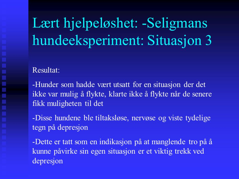 Lært hjelpeløshet: -Seligmans hundeeksperiment: Situasjon 3 Elektrisk gulvIkke elektrisk gulv