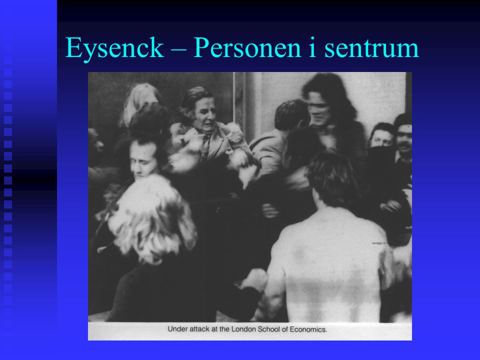 Eysenck – Personen i sentrum Hans Eysenck is probably best known as a controversialist. He has received acclaim and criticism from colleagues and seem