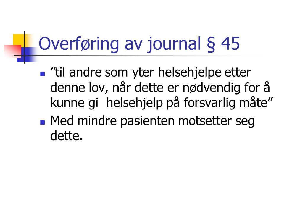 Journalføringsplikt kap 8 Den som yter helsehjelp (§§ 39 og 40) I helseinstitusjoner skal det utpekes en person som har det overordnede ansvar og tar