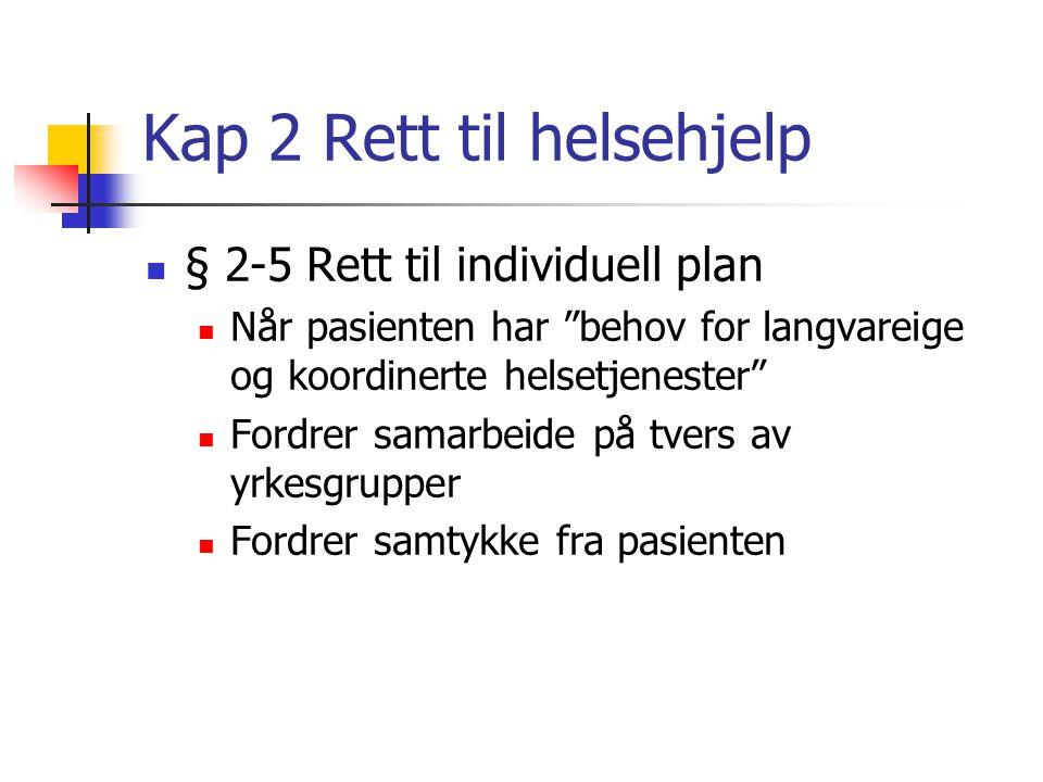 Kap 2 Rett til helsehjelp § 2-1 Rett til nødvendig helsehjelp Øyeblikkelig hjelp Nødvendig helsehjelp fra kommunehelsetjenesten MEN BARE dersom pasien
