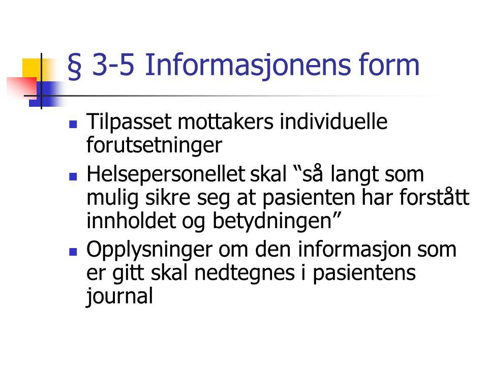 Særlig om mindreårige pasienter § 3-4 Under 12 år foresatte gis de opplysningene barnet har krav på barnet gis informasjon ut i fra alder Mellom 12 og