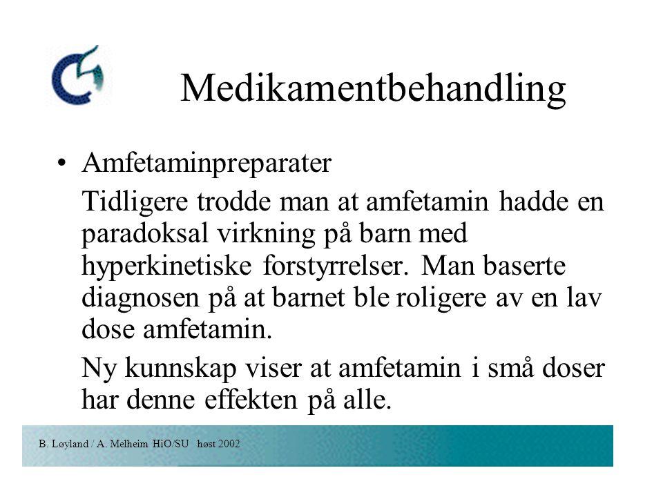 B. Løyland / A. Melheim HiO/SU høst 2002 Medikamentbehandling Amfetaminpreparater Tidligere trodde man at amfetamin hadde en paradoksal virkning på ba