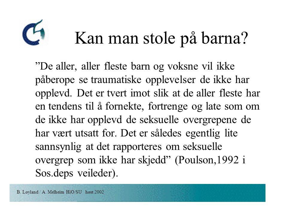 """B. Løyland / A. Melheim HiO/SU høst 2002 Kan man stole på barna? """"De aller, aller fleste barn og voksne vil ikke påberope se traumatiske opplevelser d"""
