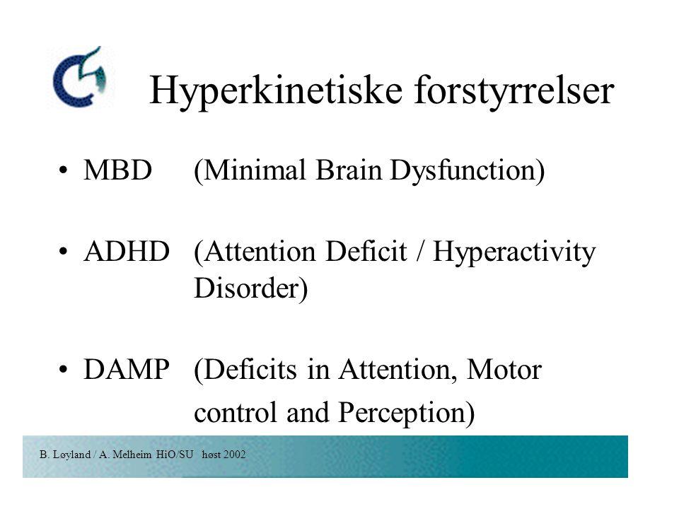 B. Løyland / A. Melheim HiO/SU høst 2002 Hyperkinetiske forstyrrelser MBD(Minimal Brain Dysfunction) ADHD(Attention Deficit / Hyperactivity Disorder)