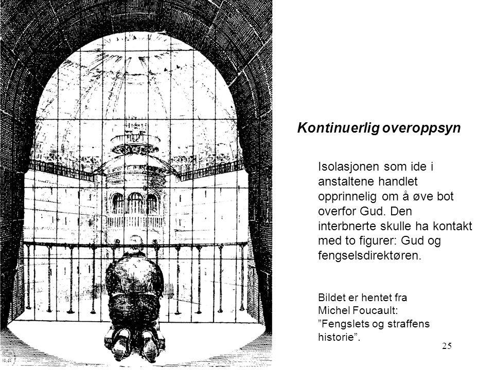 25 Kontinuerlig overoppsyn Isolasjonen som ide i anstaltene handlet opprinnelig om å øve bot overfor Gud.