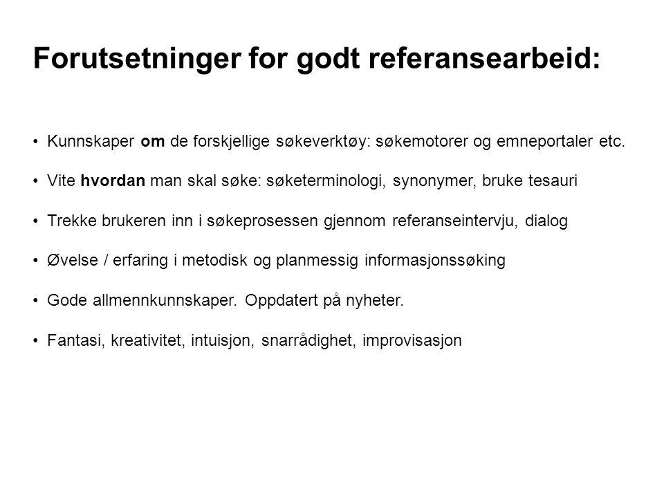 Forutsetninger for godt referansearbeid: Kunnskaper om de forskjellige søkeverktøy: søkemotorer og emneportaler etc. Vite hvordan man skal søke: søket