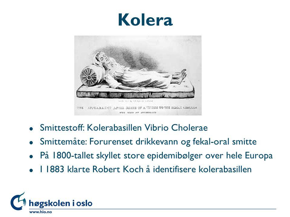 Kolera l Smittestoff: Kolerabasillen Vibrio Cholerae l Smittemåte: Forurenset drikkevann og fekal-oral smitte l På 1800-tallet skyllet store epidemibø