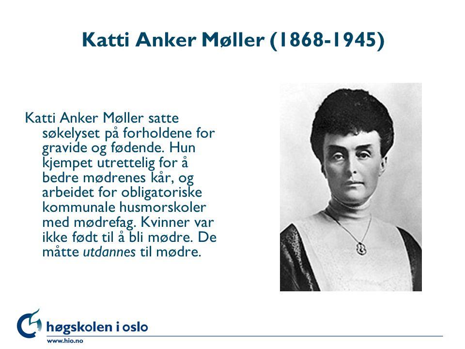 Katti Anker Møller (1868-1945) Katti Anker Møller satte søkelyset på forholdene for gravide og fødende. Hun kjempet utrettelig for å bedre mødrenes kå