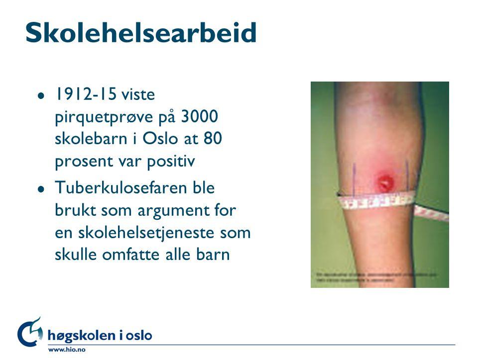 Skolehelsearbeid l 1912-15 viste pirquetprøve på 3000 skolebarn i Oslo at 80 prosent var positiv l Tuberkulosefaren ble brukt som argument for en skol