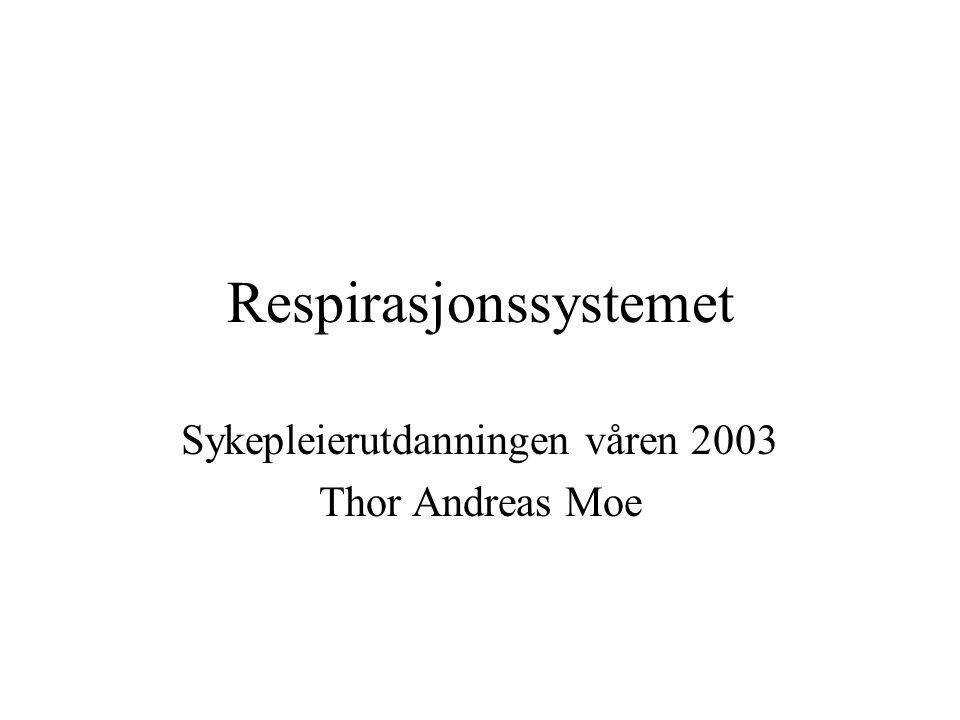 Respirasjonssystemet Sykepleierutdanningen våren 2003 Thor Andreas Moe