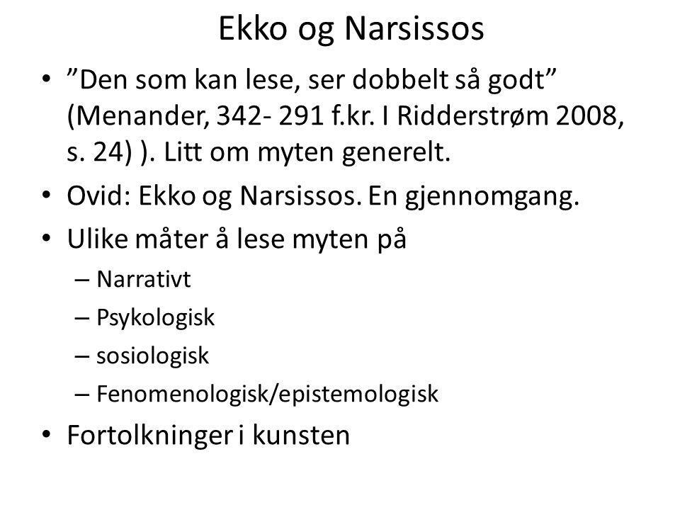 """Ekko og Narsissos """"Den som kan lese, ser dobbelt så godt"""" (Menander, 342- 291 f.kr. I Ridderstrøm 2008, s. 24) ). Litt om myten generelt. Ovid: Ekko o"""