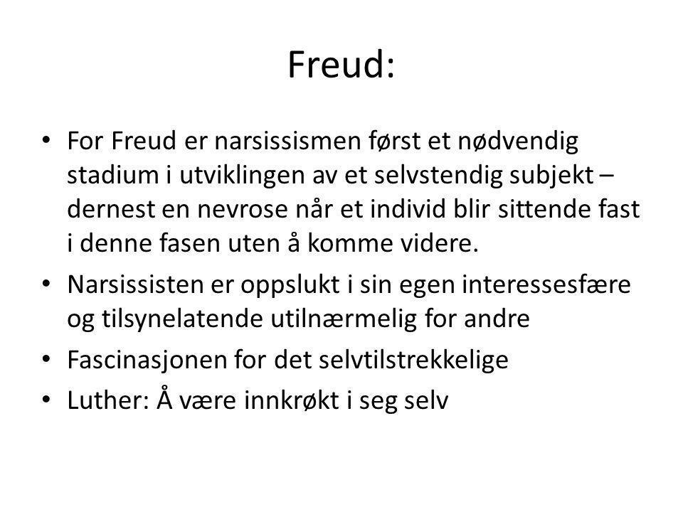 Freud: For Freud er narsissismen først et nødvendig stadium i utviklingen av et selvstendig subjekt – dernest en nevrose når et individ blir sittende