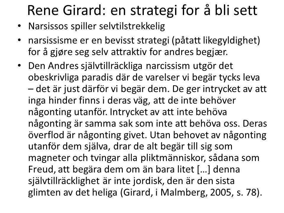 Rene Girard: en strategi for å bli sett Narsissos spiller selvtilstrekkelig narsissisme er en bevisst strategi (påtatt likegyldighet) for å gjøre seg