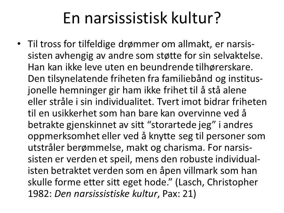 En narsissistisk kultur? Til tross for tilfeldige drømmer om allmakt, er narsis- sisten avhengig av andre som støtte for sin selvaktelse. Han kan ikke