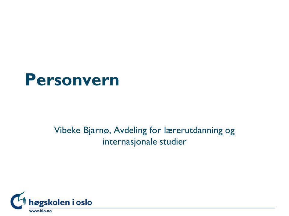 Personvern Vibeke Bjarnø, Avdeling for lærerutdanning og internasjonale studier