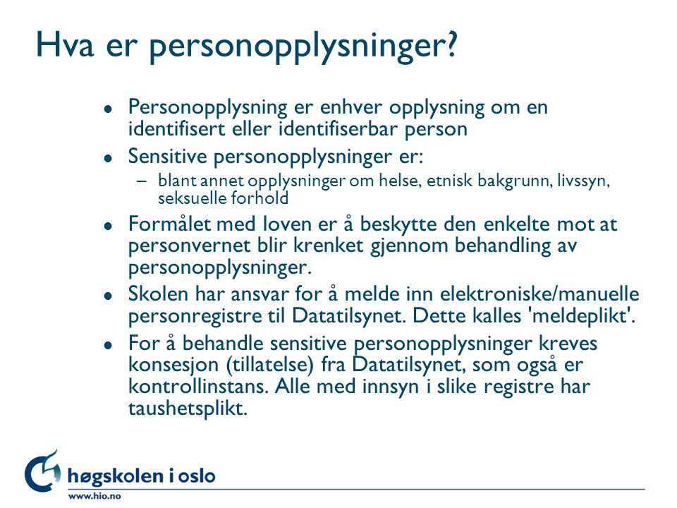 Hva er personopplysninger? l Personopplysning er enhver opplysning om en identifisert eller identifiserbar person l Sensitive personopplysninger er: –
