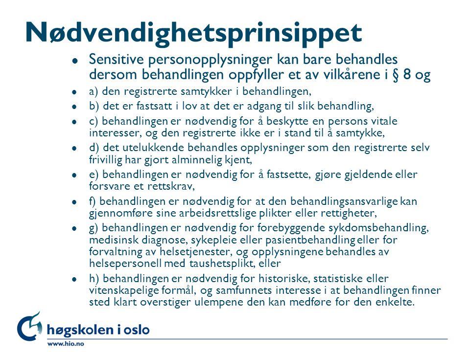 Nødvendighetsprinsippet l Sensitive personopplysninger kan bare behandles dersom behandlingen oppfyller et av vilkårene i § 8 og l a) den registrerte