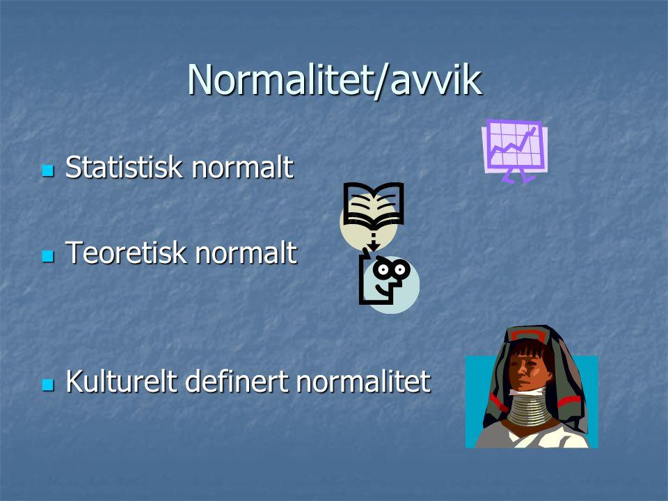 Normalitet/avvik Statistisk normalt Statistisk normalt Teoretisk normalt Teoretisk normalt Kulturelt definert normalitet Kulturelt definert normalitet