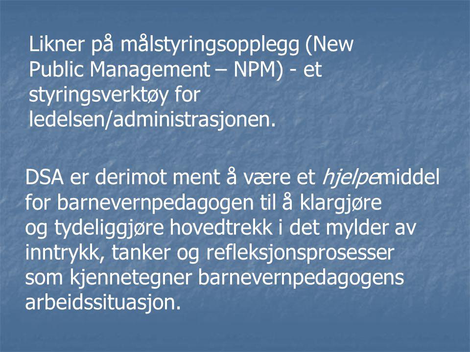 Likner på målstyringsopplegg (New Public Management – NPM) - et styringsverktøy for ledelsen/administrasjonen. DSA er derimot ment å være et hjelpemid