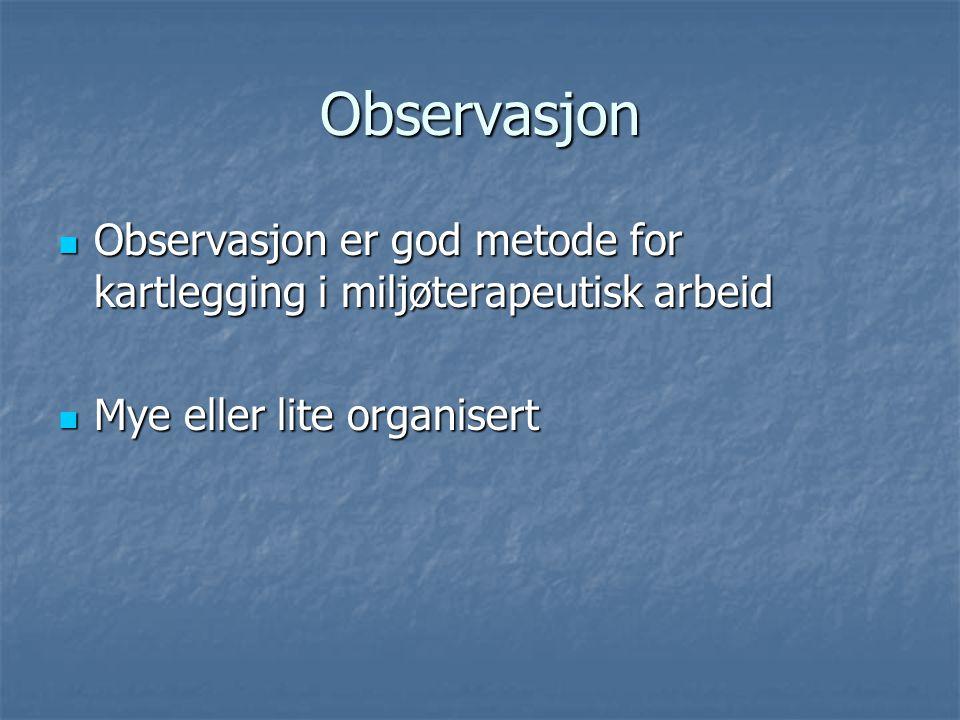 Observasjon Observasjon er god metode for kartlegging i miljøterapeutisk arbeid Observasjon er god metode for kartlegging i miljøterapeutisk arbeid My