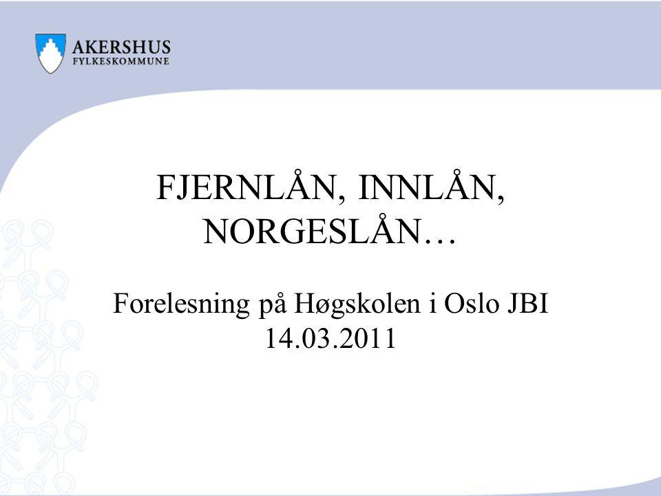 FJERNLÅN, INNLÅN, NORGESLÅN… Forelesning på Høgskolen i Oslo JBI 14.03.2011