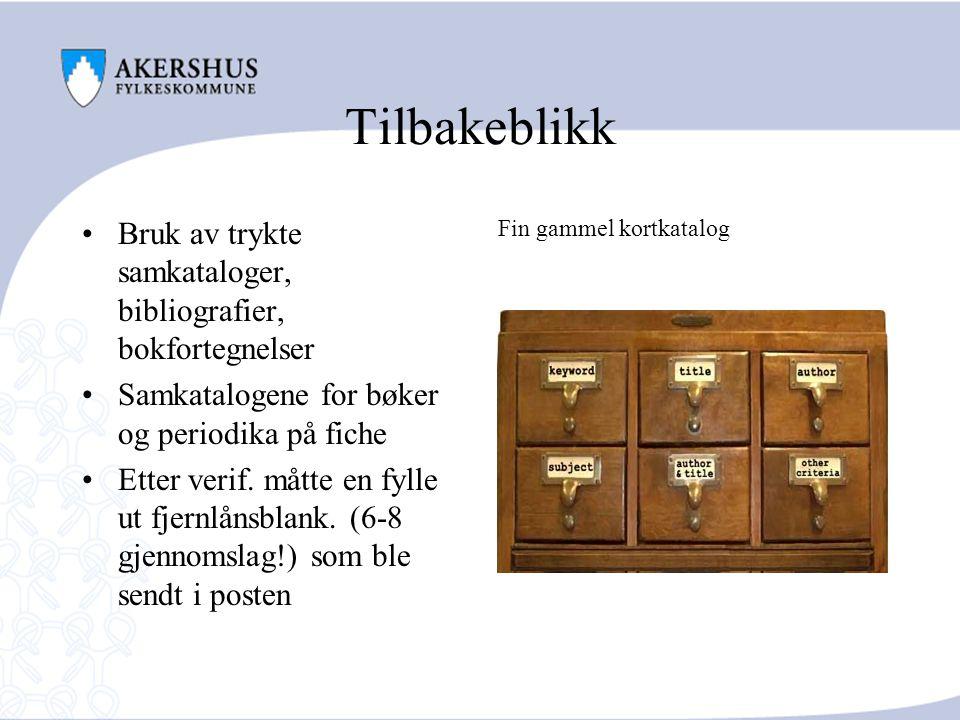 Tilbakeblikk Bruk av trykte samkataloger, bibliografier, bokfortegnelser Samkatalogene for bøker og periodika på fiche Etter verif.