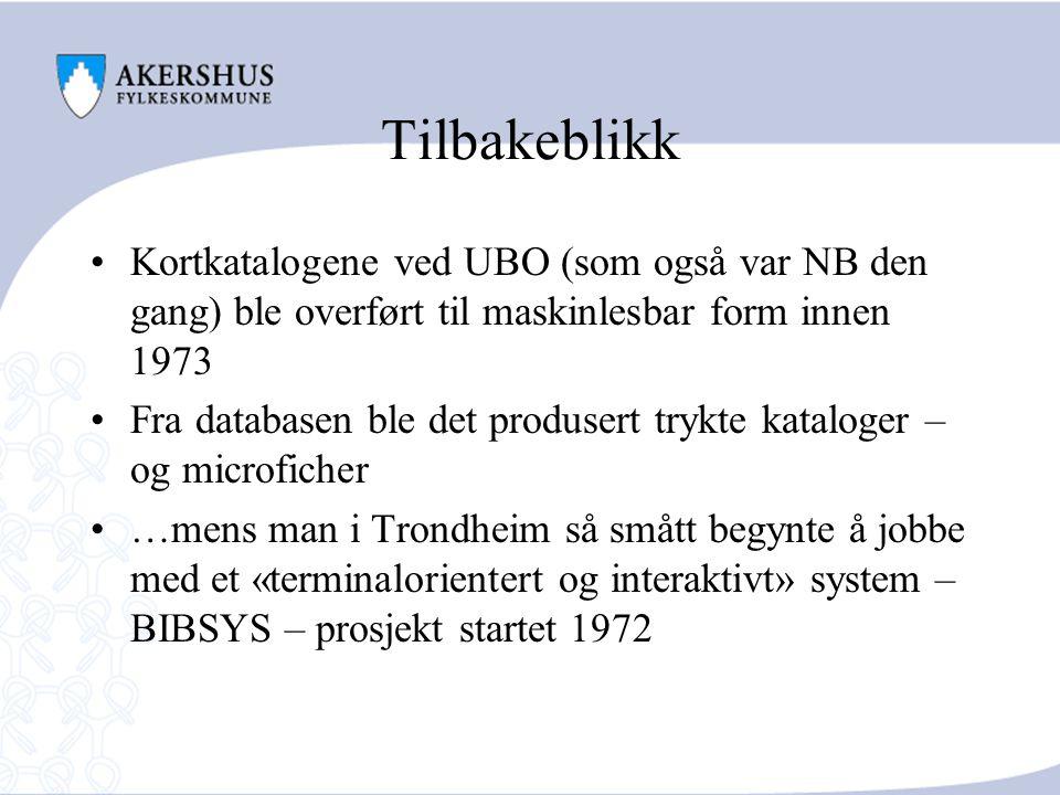 Tilbakeblikk Kortkatalogene ved UBO (som også var NB den gang) ble overført til maskinlesbar form innen 1973 Fra databasen ble det produsert trykte kataloger – og microficher …mens man i Trondheim så smått begynte å jobbe med et «terminalorientert og interaktivt» system – BIBSYS – prosjekt startet 1972