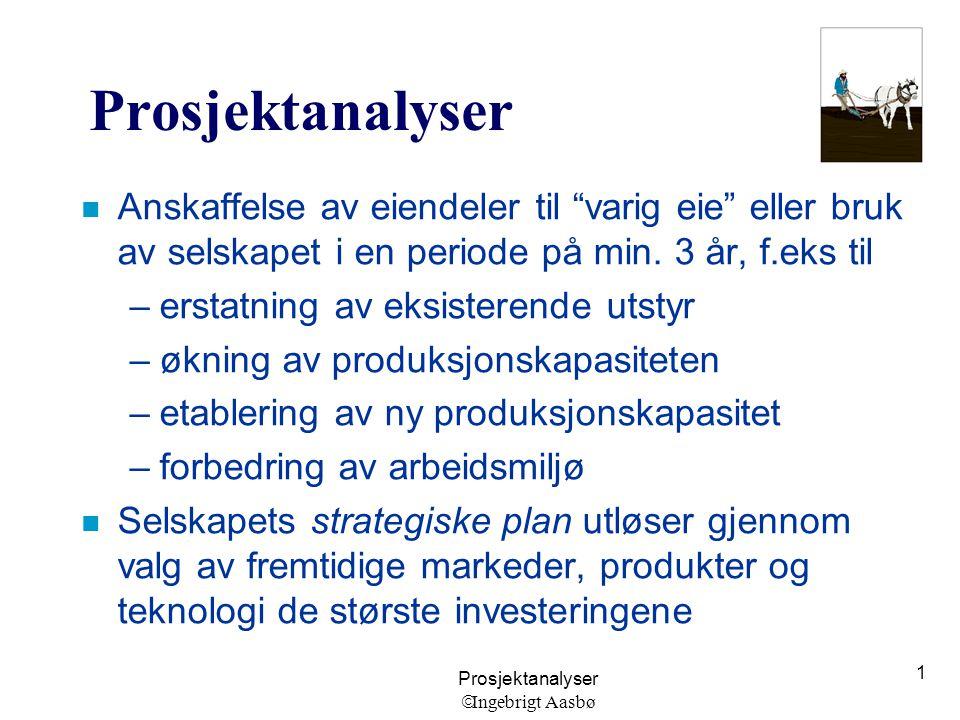 """Prosjektanalyser  Ingebrigt Aasbø 1 Prosjektanalyser n Anskaffelse av eiendeler til """"varig eie"""" eller bruk av selskapet i en periode på min. 3 år, f."""